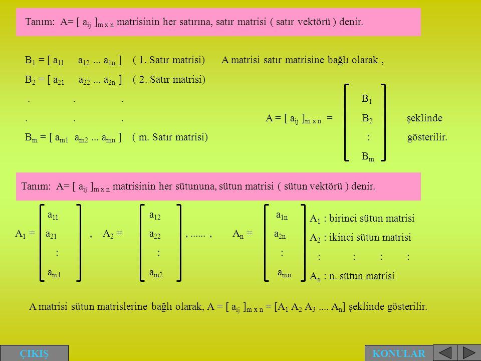 Tanım: A= [ aij ]m x n matrisinin her satırına, satır matrisi ( satır vektörü ) denir.